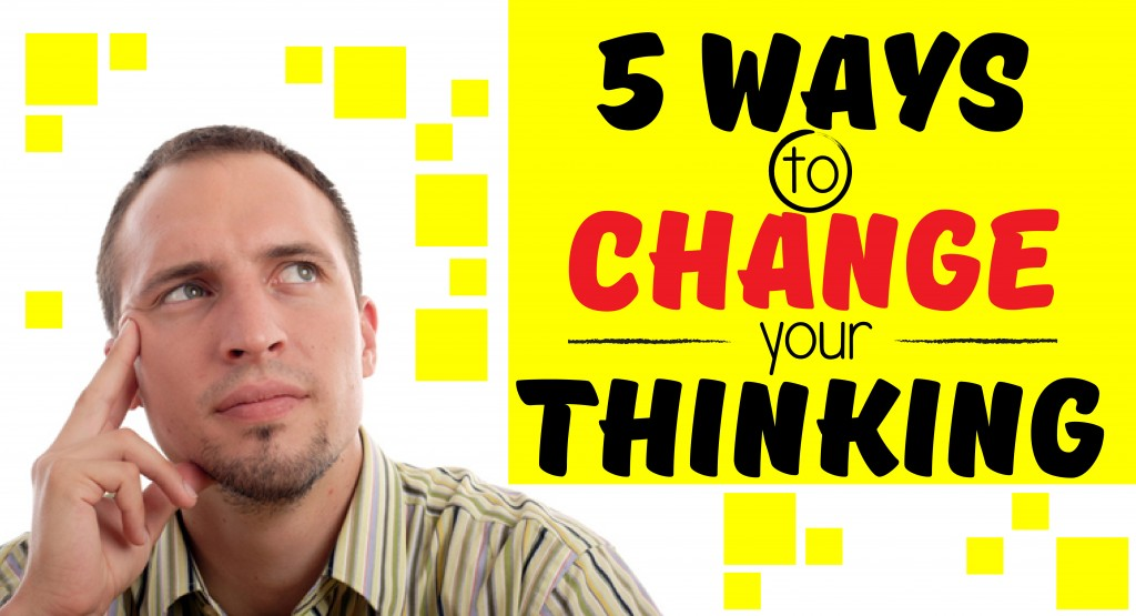 5 Ways to Change Your Thinking-01